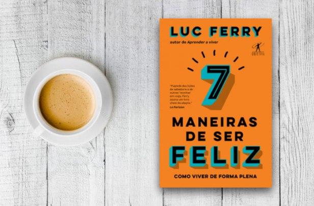 7 maneiras de ser feliz de luc ferry
