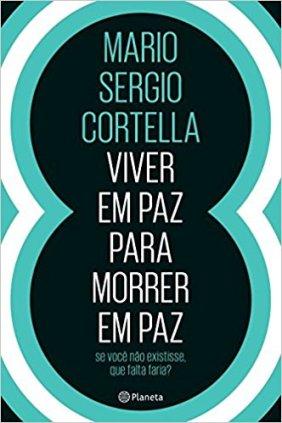 Mario Sergio Cortella livro viver em paz para morrer em paz